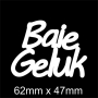 Mini Saying : Baie Geluk