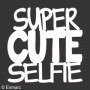 Stacked Phrase : Super Cute Selfie